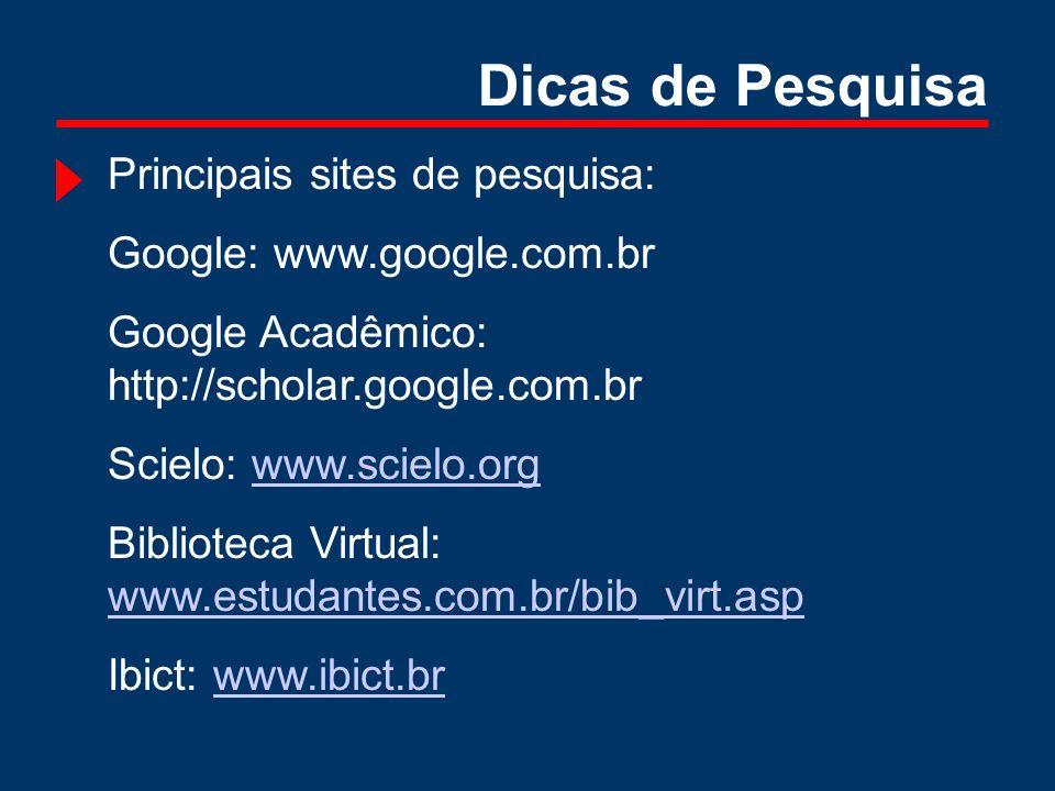 Dicas de Pesquisa Principais sites de pesquisa: Google: www.google.com.br Google Acadêmico: http://scholar.google.com.br Scielo: www.scielo.orgwww.sci