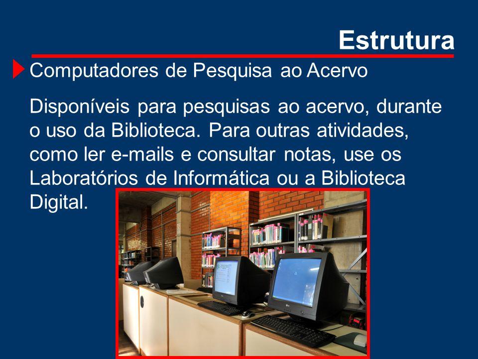 Computadores de Pesquisa ao Acervo Disponíveis para pesquisas ao acervo, durante o uso da Biblioteca. Para outras atividades, como ler e-mails e consu