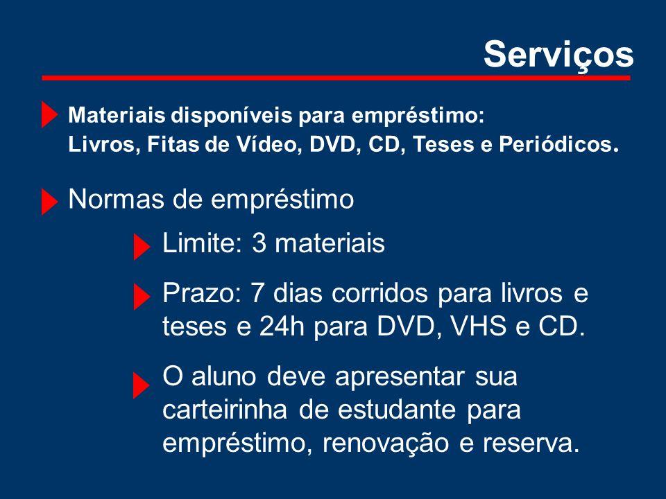 Materiais disponíveis para empréstimo: Livros, Fitas de Vídeo, DVD, CD, Teses e Periódicos. Serviços Normas de empréstimo Limite: 3 materiais Prazo: 7
