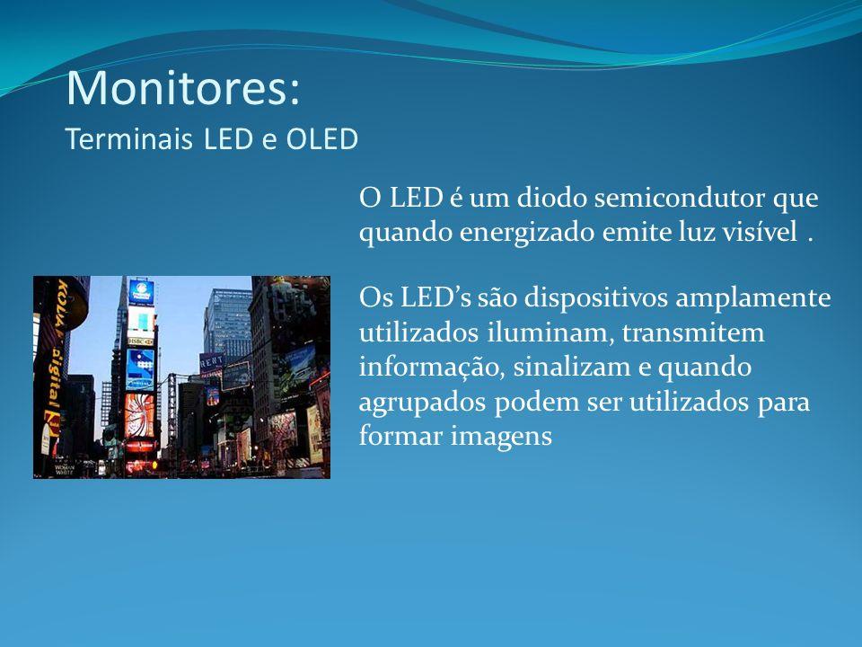 Monitores: Terminais LED e OLED O LED é um diodo semicondutor que quando energizado emite luz visível. Os LEDs são dispositivos amplamente utilizados