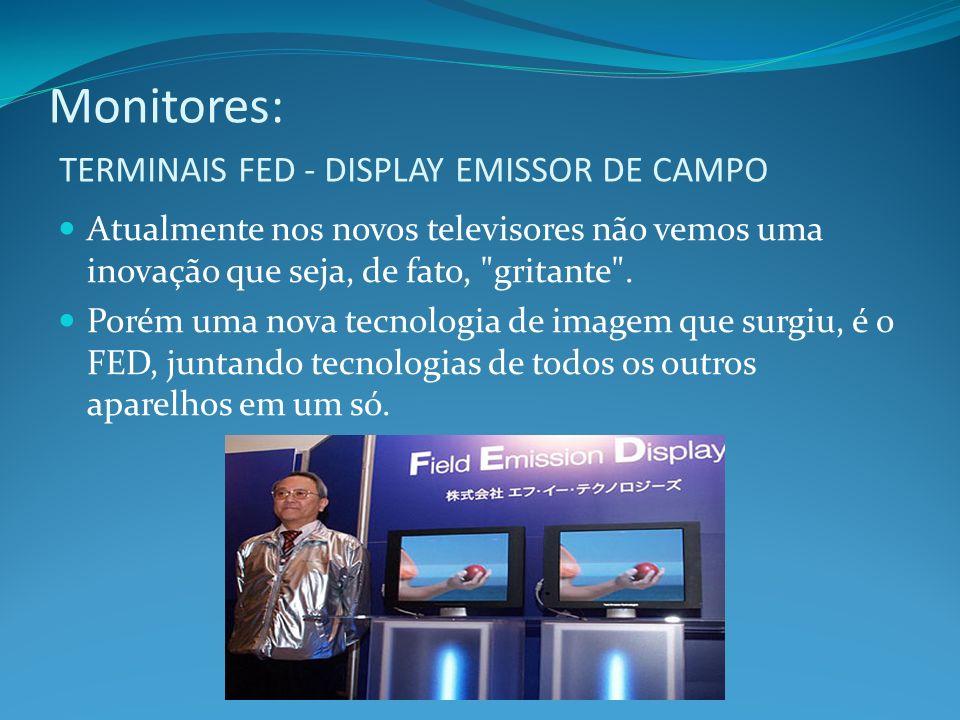Monitores: TERMINAIS FED - DISPLAY EMISSOR DE CAMPO Atualmente nos novos televisores não vemos uma inovação que seja, de fato,