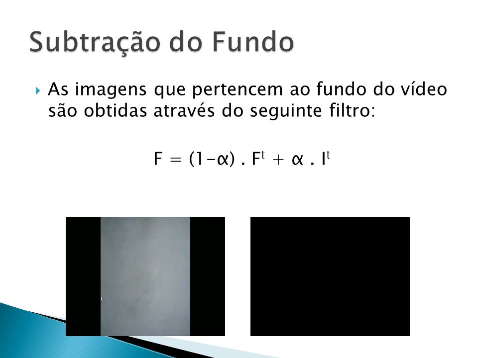 As imagens que pertencem ao fundo do vídeo são obtidas através do seguinte filtro: F = (1-α). F t + α. I t