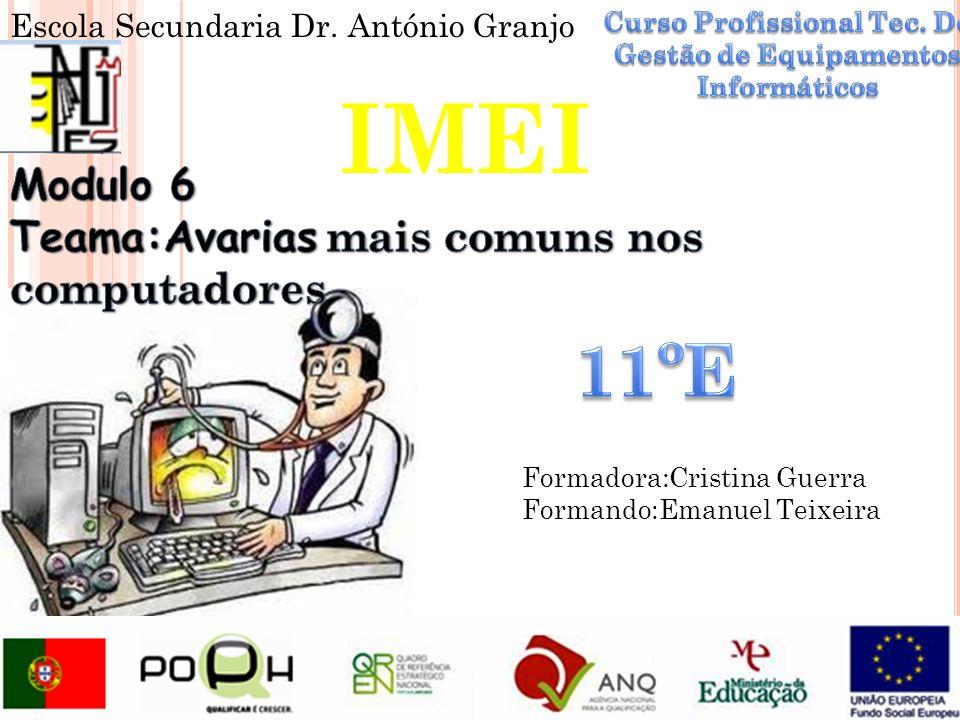 Escola Secundaria Dr. António Granjo IMEI Formadora:Cristina Guerra Formando:Emanuel Teixeira