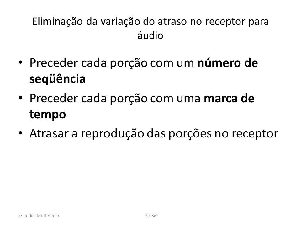 7: Redes Multimídia7a-36 Eliminação da variação do atraso no receptor para áudio Preceder cada porção com um número de seqüência Preceder cada porção
