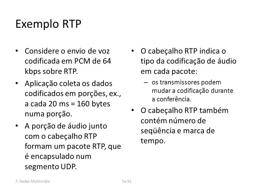 7: Redes Multimídia7a-52 Exemplo RTP Considere o envio de voz codificada em PCM de 64 kbps sobre RTP. Aplicação coleta os dados codificados em porções