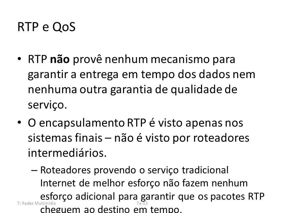 7: Redes Multimídia7a-53 RTP e QoS RTP não provê nenhum mecanismo para garantir a entrega em tempo dos dados nem nenhuma outra garantia de qualidade d