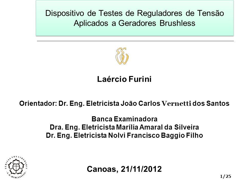 1/25 Laércio Furini Orientador: Dr. Eng. Eletricista João Carlos Vernetti dos Santos Banca Examinadora Dra. Eng. Eletricista Marília Amaral da Silveir