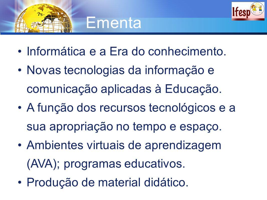 Ementa Informática e a Era do conhecimento. Novas tecnologias da informação e comunicação aplicadas à Educação. A função dos recursos tecnológicos e a