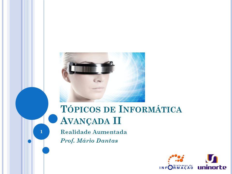T ÓPICOS DE I NFORMÁTICA A VANÇADA II Realidade Aumentada Prof. Mário Dantas 1