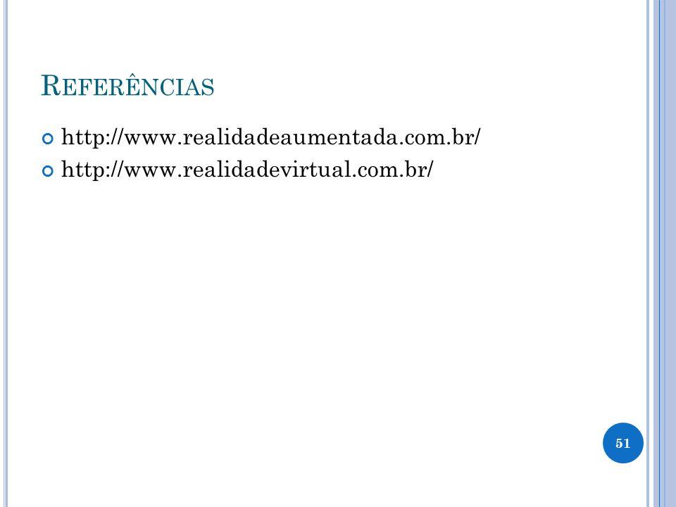 R EFERÊNCIAS http://www.realidadeaumentada.com.br/ http://www.realidadevirtual.com.br/ 51