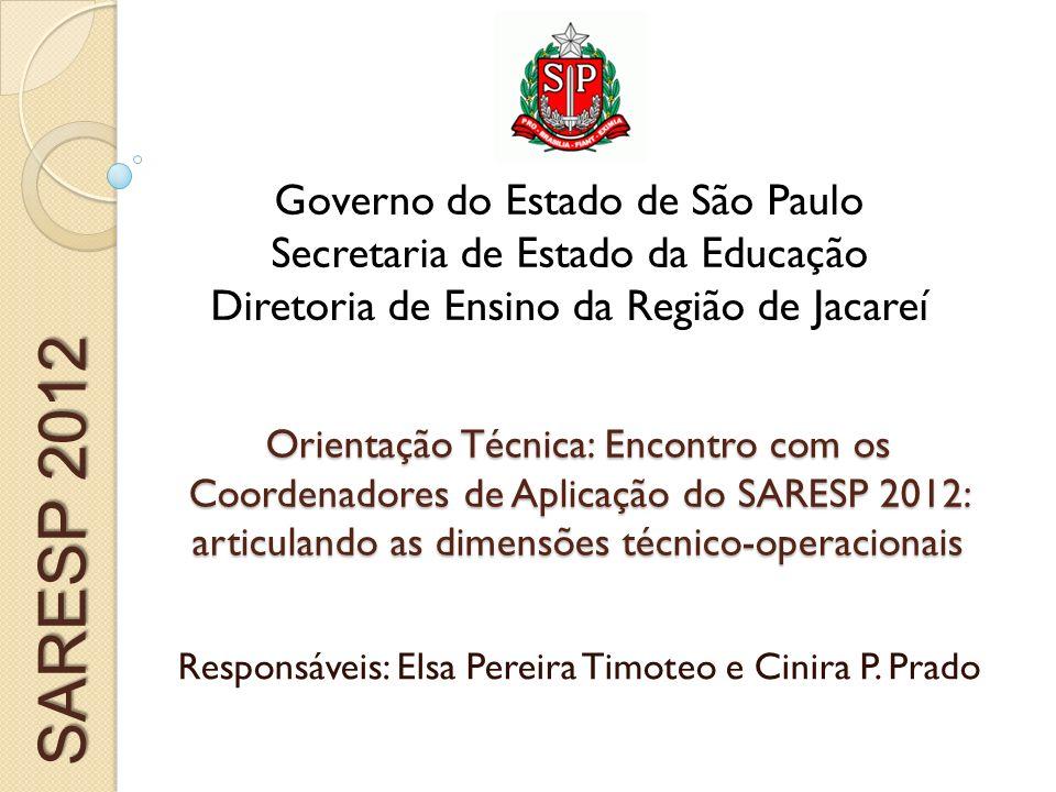 Orientação Técnica: Encontro com os Coordenadores de Aplicação do SARESP 2012: articulando as dimensões técnico-operacionais Responsáveis: Elsa Pereira Timoteo e Cinira P.