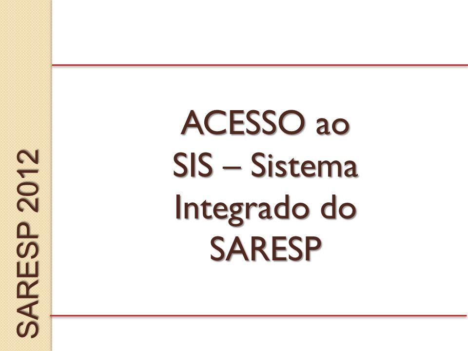 ACESSO ao SIS – Sistema Integrado do SARESP SARESP 2012