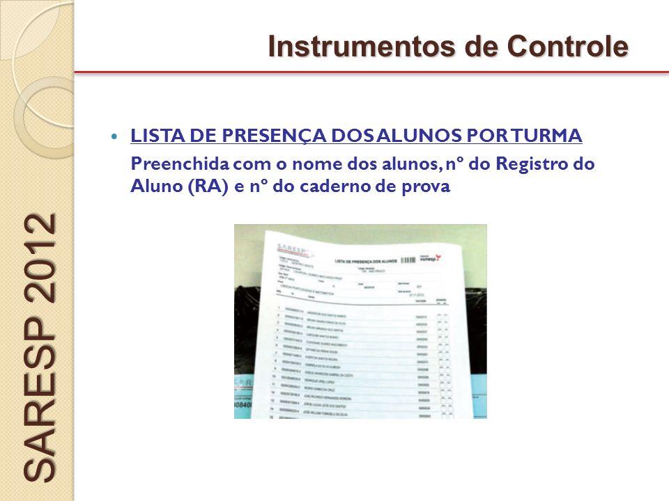 LISTA DE PRESENÇA DOS ALUNOS POR TURMA Preenchida com o nome dos alunos, nº do Registro do Aluno (RA) e nº do caderno de prova Instrumentos de Controle SARESP 2012