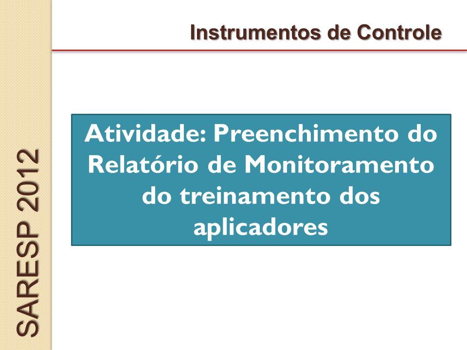 Instrumentos de Controle SARESP 2012 Atividade: Preenchimento do Relatório de Monitoramento do treinamento dos aplicadores