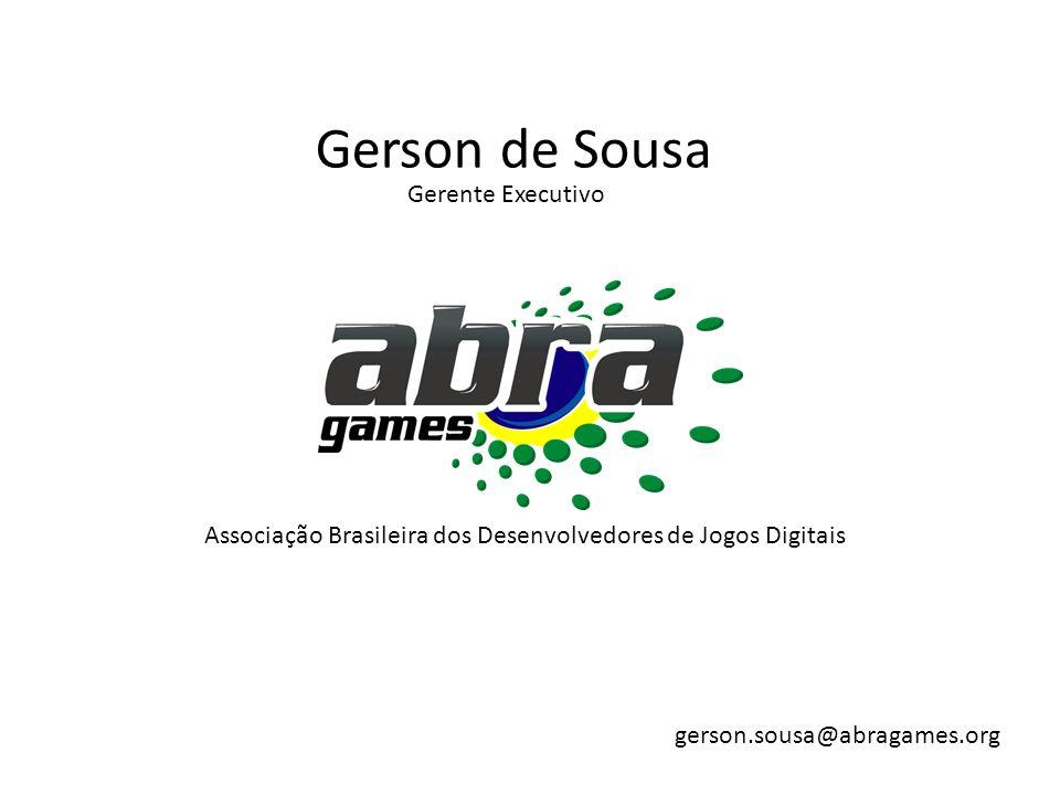 Gerson de Sousa Gerente Executivo gerson.sousa@abragames.org Associação Brasileira dos Desenvolvedores de Jogos Digitais