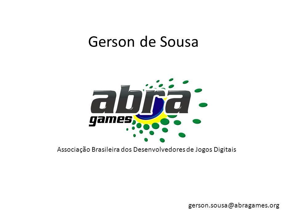 Gerson de Sousa gerson.sousa@abragames.org Associação Brasileira dos Desenvolvedores de Jogos Digitais