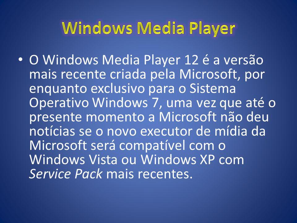 O Windows Media Player 12 é a versão mais recente criada pela Microsoft, por enquanto exclusivo para o Sistema Operativo Windows 7, uma vez que até o