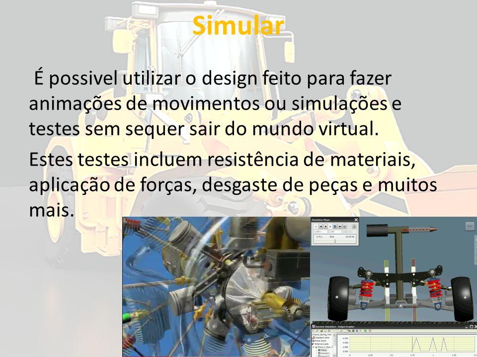Simular É possivel utilizar o design feito para fazer animações de movimentos ou simulações e testes sem sequer sair do mundo virtual. Estes testes in