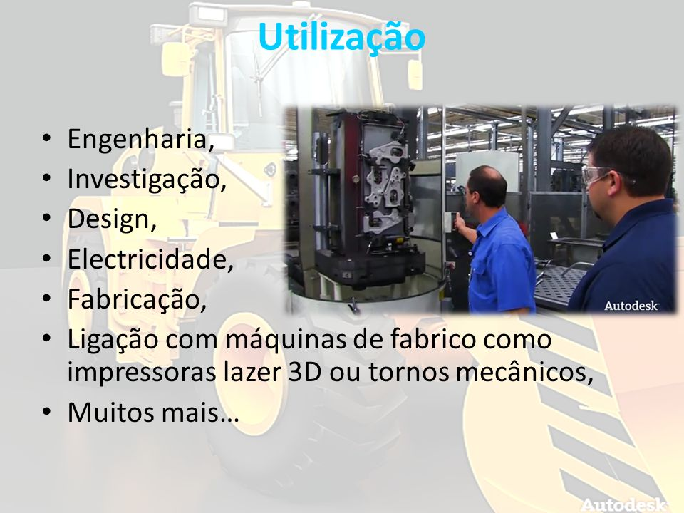 Utilização Engenharia, Investigação, Design, Electricidade, Fabricação, Ligação com máquinas de fabrico como impressoras lazer 3D ou tornos mecânicos,