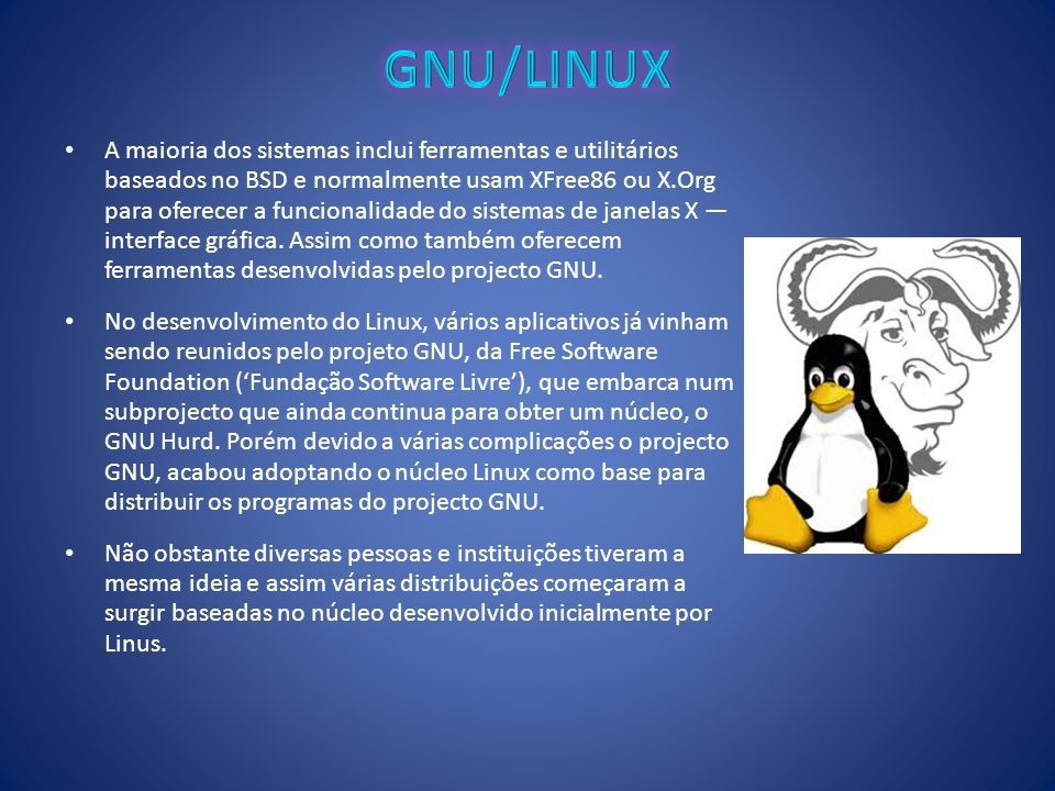 A maioria dos sistemas inclui ferramentas e utilitários baseados no BSD e normalmente usam XFree86 ou X.Org para oferecer a funcionalidade do sistemas