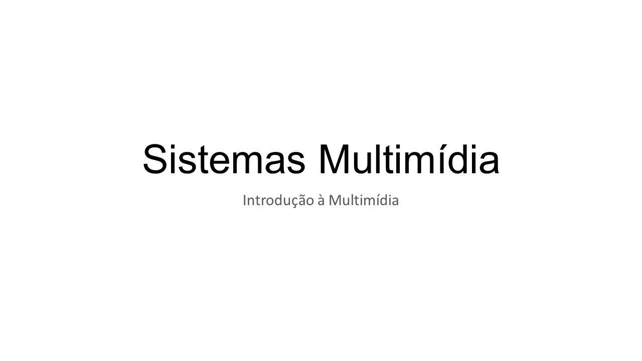 Sistemas Multimídia Introdução à Multimídia