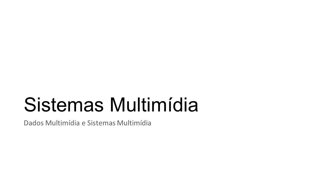 Sistemas Multimídia Dados Multimídia e Sistemas Multimídia