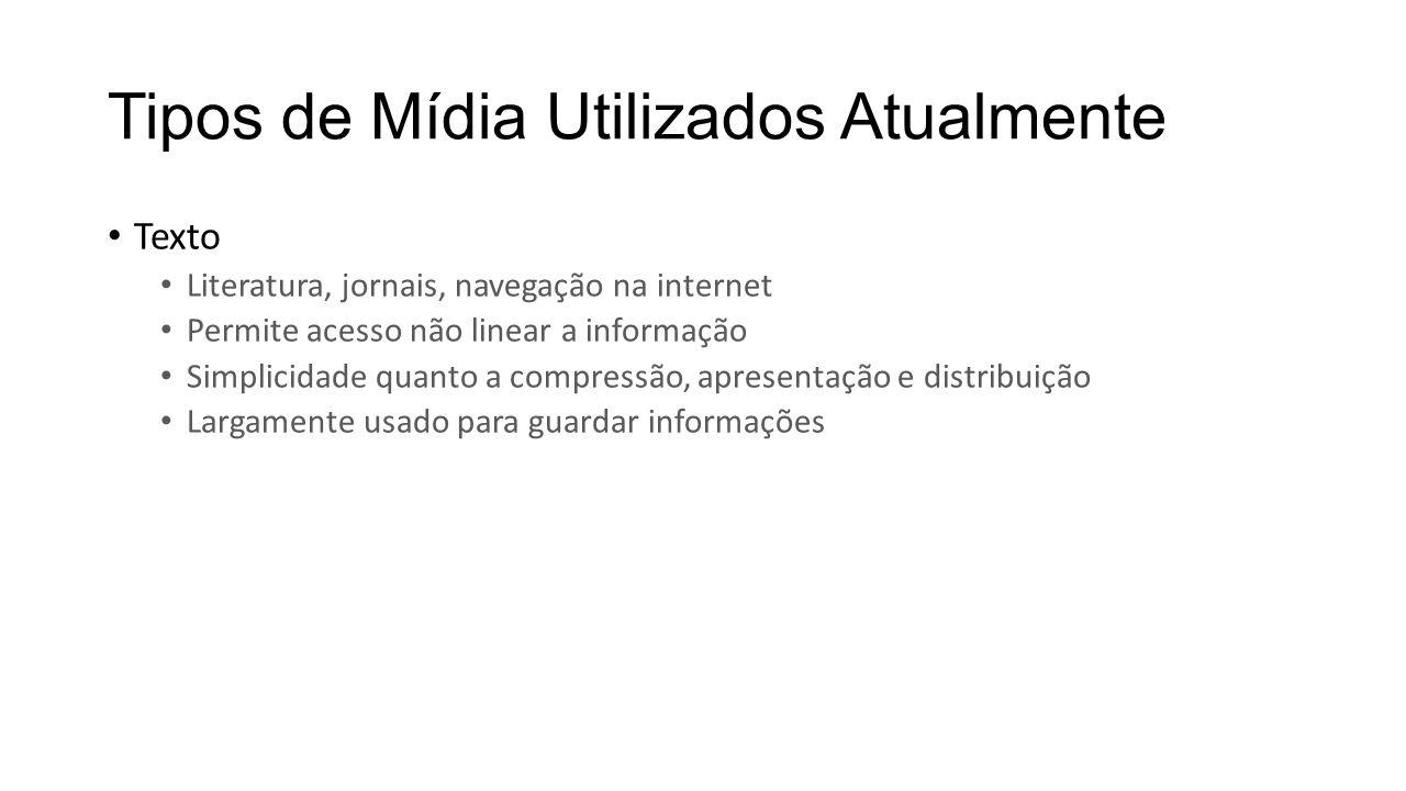 Tipos de Mídia Utilizados Atualmente Texto Literatura, jornais, navegação na internet Permite acesso não linear a informação Simplicidade quanto a com