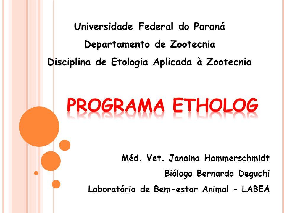 Universidade Federal do Paraná Departamento de Zootecnia Disciplina de Etologia Aplicada à Zootecnia Méd. Vet. Janaina Hammerschmidt Biólogo Bernardo