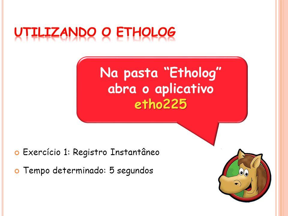 Exercício 1: Registro Instantâneo Tempo determinado: 5 segundos etho225 Na pasta Etholog abra o aplicativo etho225