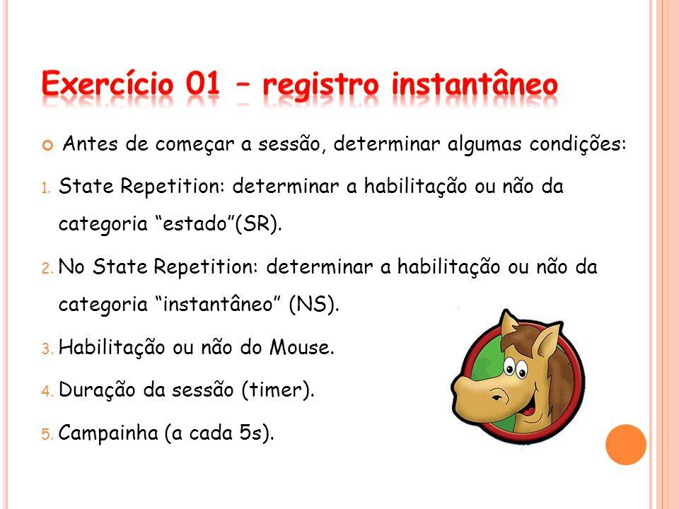 Antes de começar a sessão, determinar algumas condições: 1. State Repetition: determinar a habilitação ou não da categoria estado(SR). 2. No State Rep