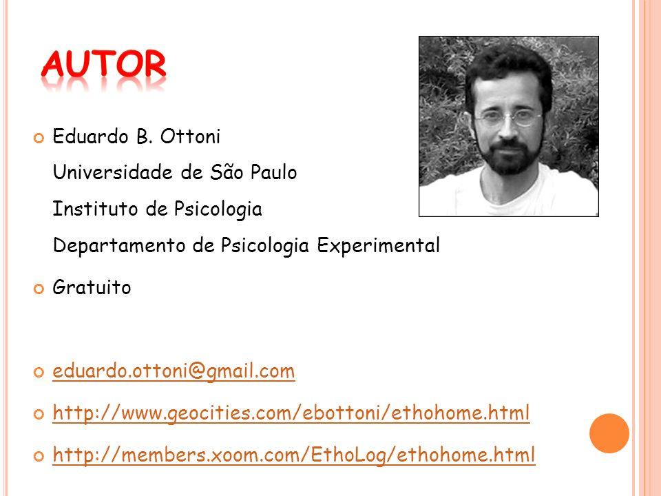 Eduardo B. Ottoni Universidade de São Paulo Instituto de Psicologia Departamento de Psicologia Experimental Gratuito eduardo.ottoni@gmail.com http://w