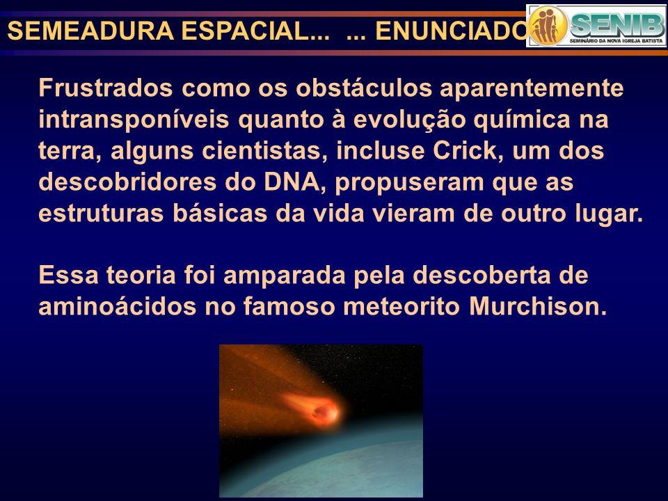 SEMEADURA ESPACIAL...... ENUNCIADO Frustrados como os obstáculos aparentemente intransponíveis quanto à evolução química na terra, alguns cientistas,
