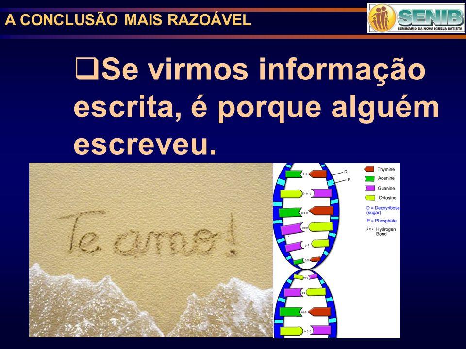 A CONCLUSÃO MAIS RAZOÁVEL Se virmos informação escrita, é porque alguém escreveu.