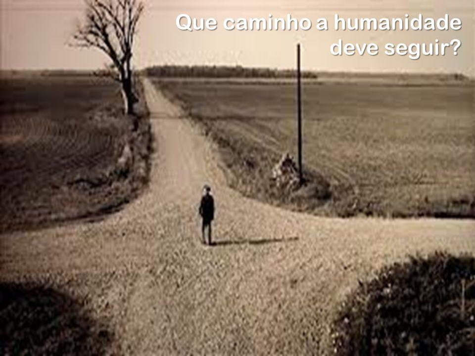 Que caminho a humanidade deve seguir