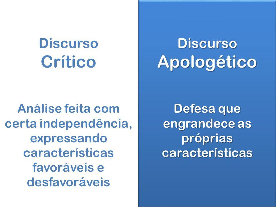 DiscursoApologético Defesa que engrandece as próprias características DiscursoApologético Discurso Crítico Análise feita com certa independência, expressando características favoráveis e desfavoráveis