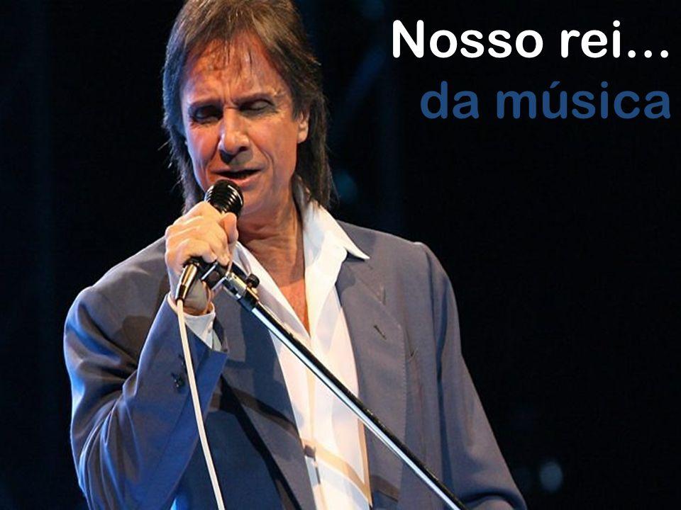 Nosso rei... da música