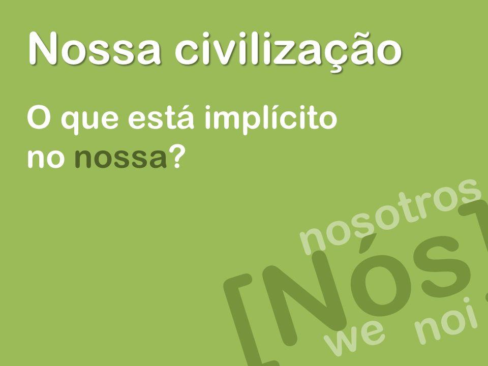 nosotros [Nós] Nossa civilização O que está implícito no nossa we noi