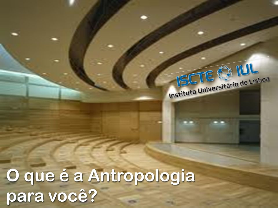 O que é a Antropologia para você?