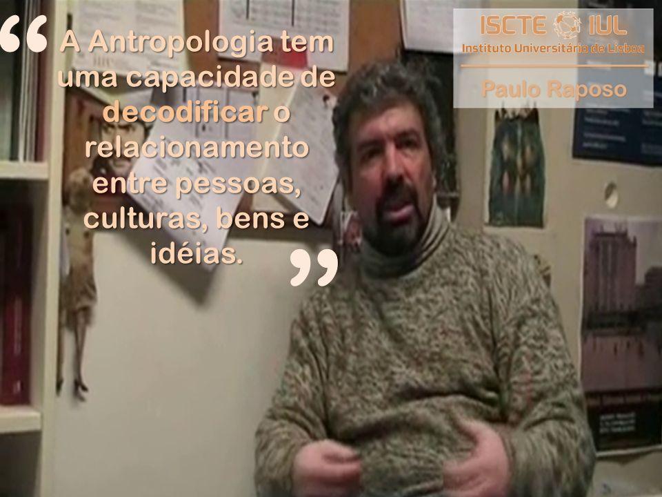 A Antropologia tem uma capacidade de decodificar o relacionamento entre pessoas, culturas, bens e idéias.