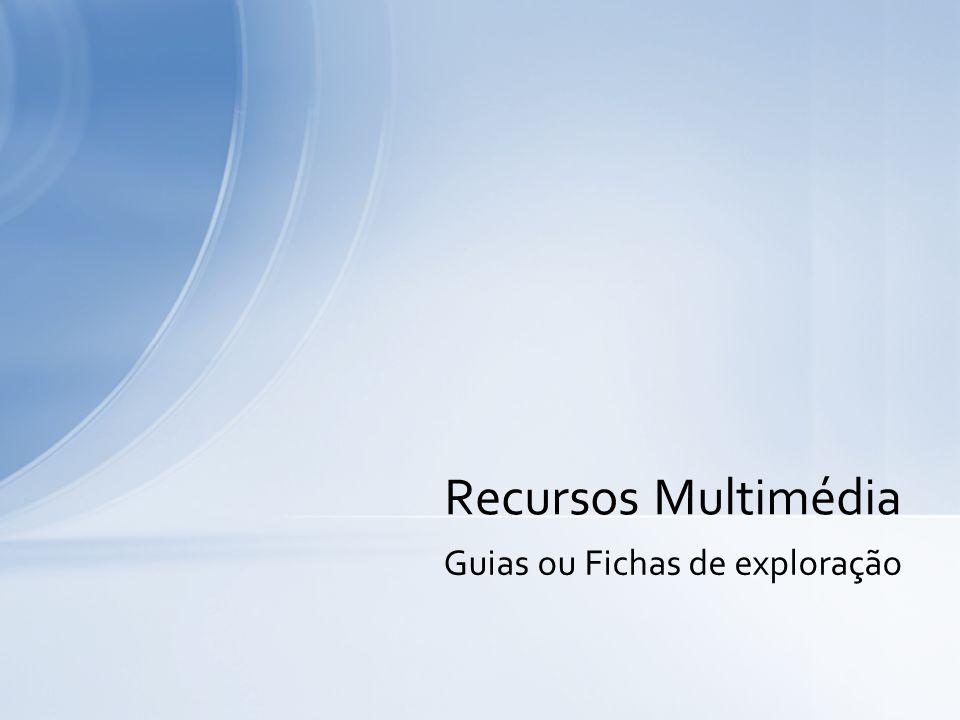 Guias ou Fichas de exploração Recursos Multimédia