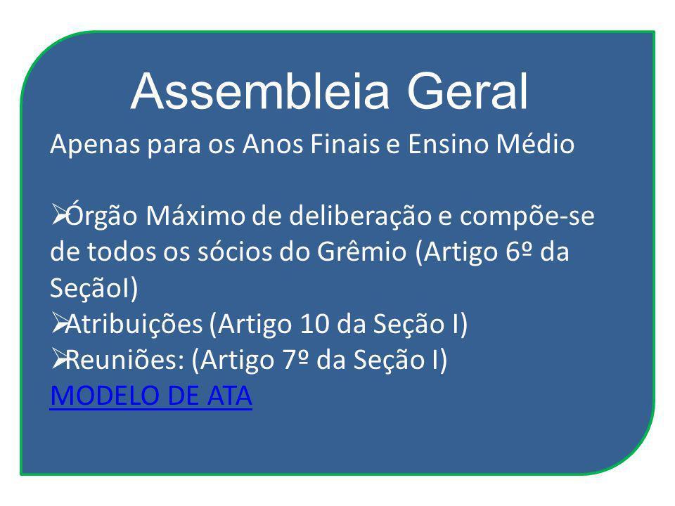 Apenas para os Anos Finais e Ensino Médio Órgão Máximo de deliberação e compõe-se de todos os sócios do Grêmio (Artigo 6º da SeçãoI) Atribuições (Arti