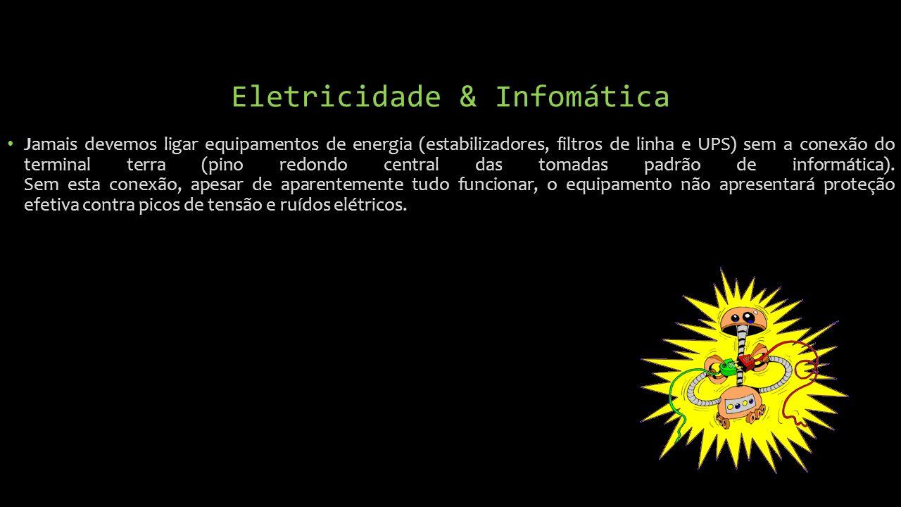 Eletricidade & Infomática Jamais devemos ligar equipamentos de energia (estabilizadores, filtros de linha e UPS) sem a conexão do terminal terra (pino redondo central das tomadas padrão de informática).