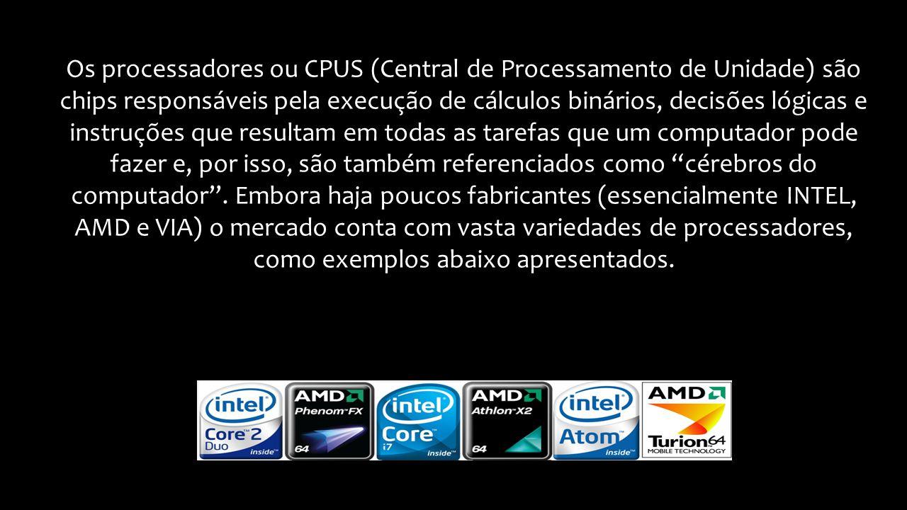 Os processadores ou CPUS (Central de Processamento de Unidade) são chips responsáveis pela execução de cálculos binários, decisões lógicas e instruções que resultam em todas as tarefas que um computador pode fazer e, por isso, são também referenciados como cérebros do computador.