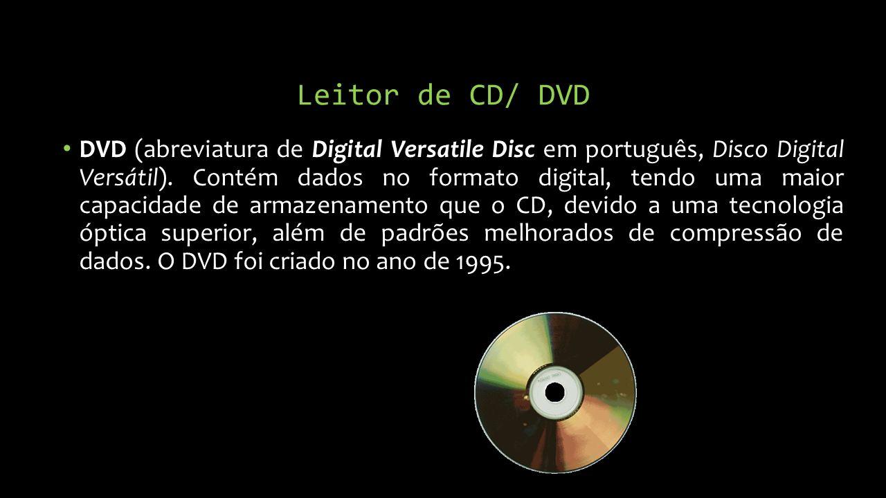 Leitor de CD/ DVD DVD (abreviatura de Digital Versatile Disc em português, Disco Digital Versátil).