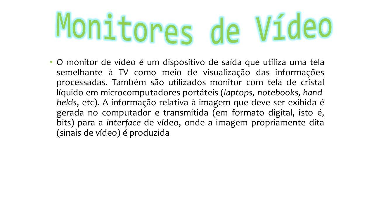 O monitor de vídeo é um dispositivo de saída que utiliza uma tela semelhante à TV como meio de visualização das informações processadas.