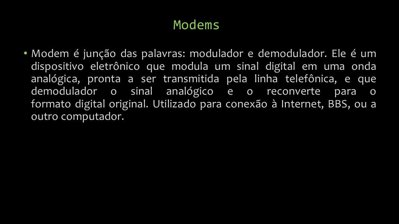 Modems Modem é junção das palavras: modulador e demodulador.