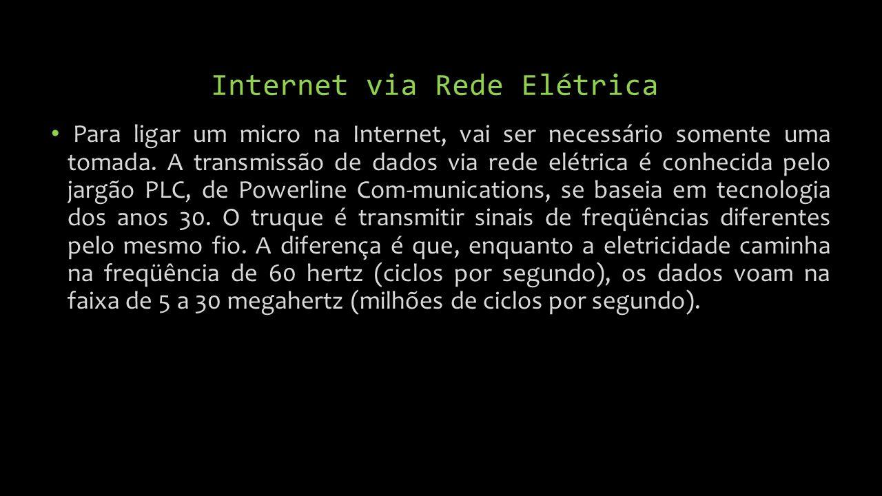 Internet via Rede Elétrica Para ligar um micro na Internet, vai ser necessário somente uma tomada.