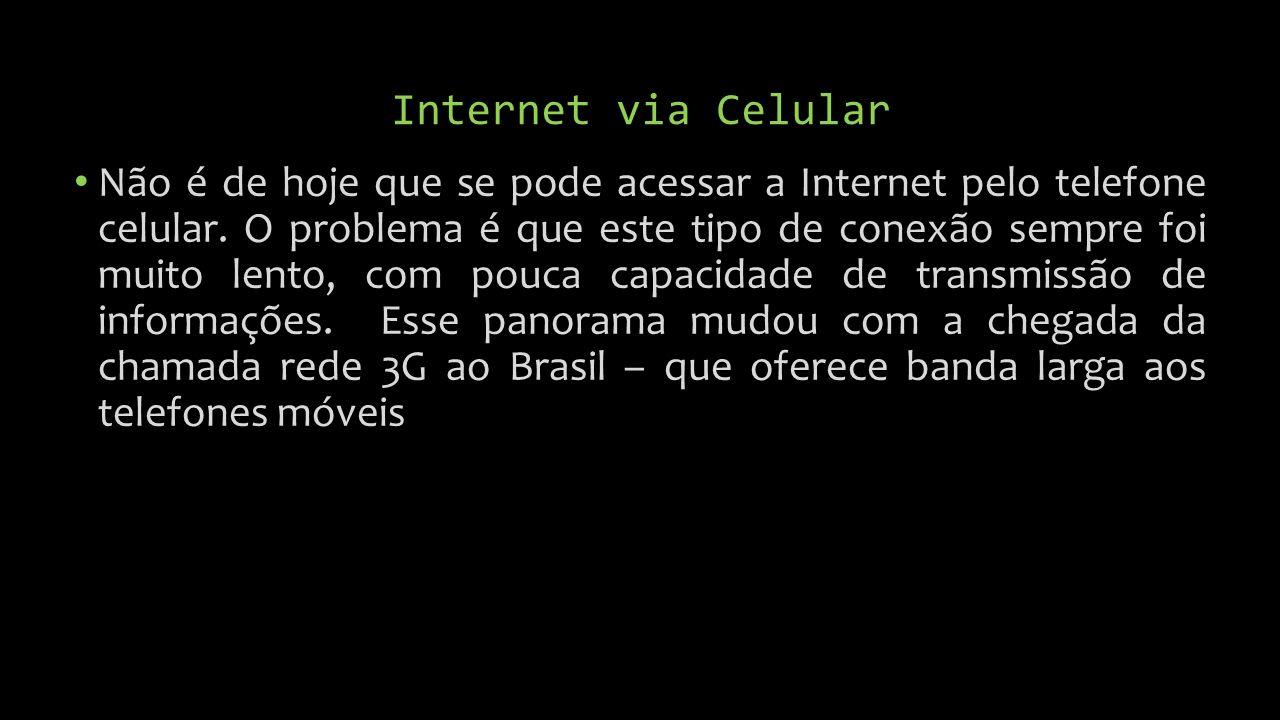 Internet via Celular Não é de hoje que se pode acessar a Internet pelo telefone celular.