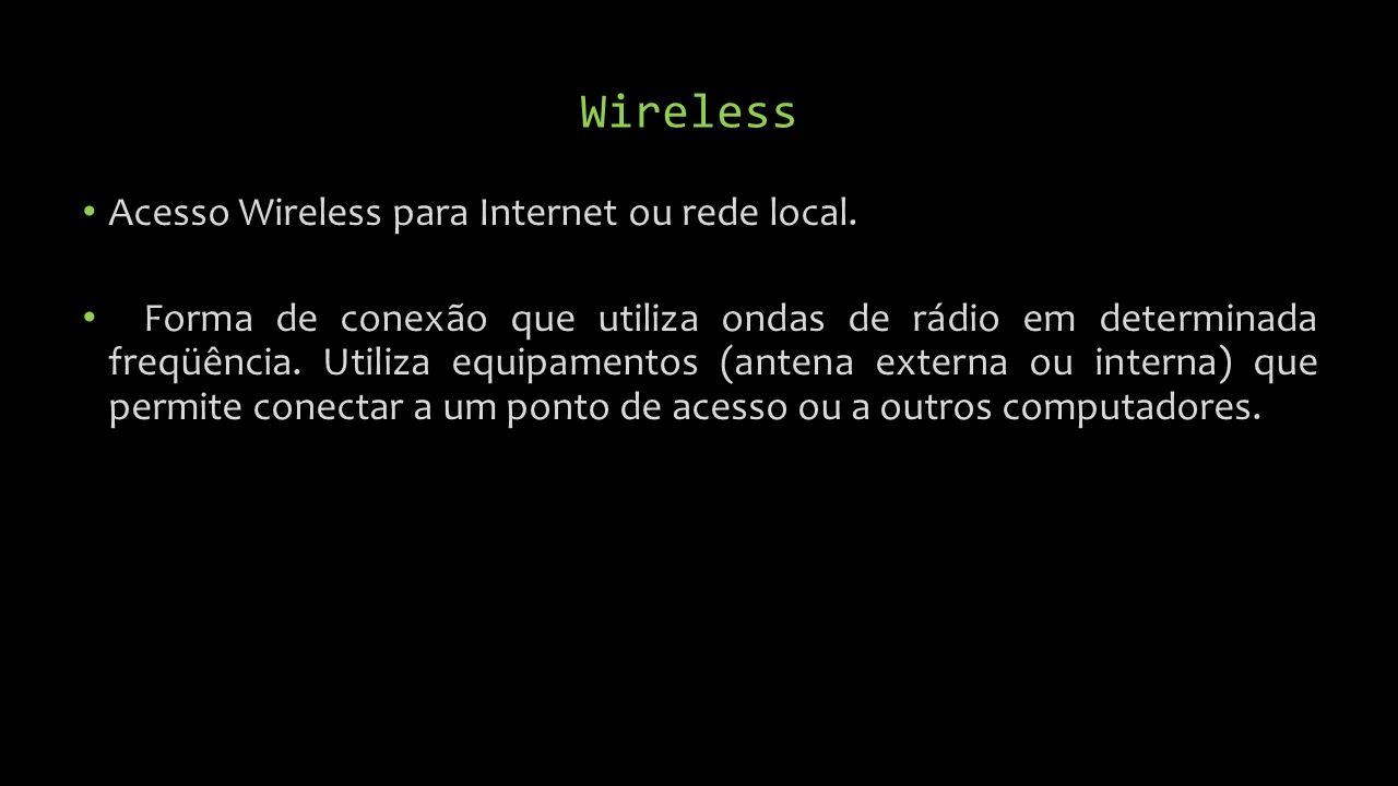 Wireless Acesso Wireless para Internet ou rede local.