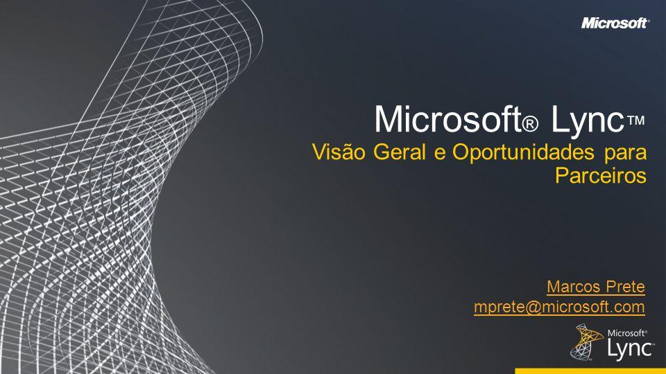 Microsoft ® Lync Visão Geral e Oportunidades para Parceiros Marcos Prete mprete@microsoft.com